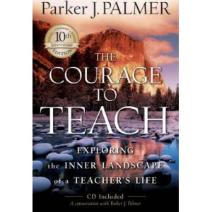 Courage to Teach, The: Exploring the Inner Landscape of a Teacher's Life