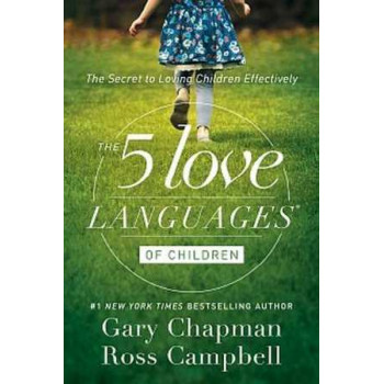 5 Love Languages of Children: The Secret to Loving Children Effectively