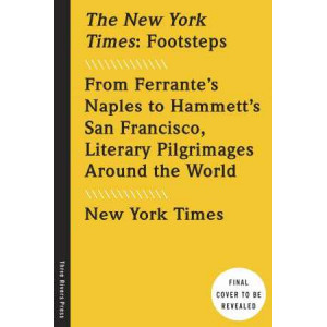 New York Times: Footsteps from Ferrante's Naples to Hammetti's San Francisco, Literary Pilgrimages Around the World