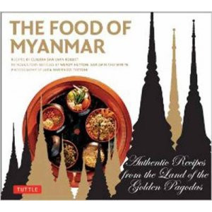Food of Myanmar: Authentic Recipes from the Land of the Golden Pagodas, The