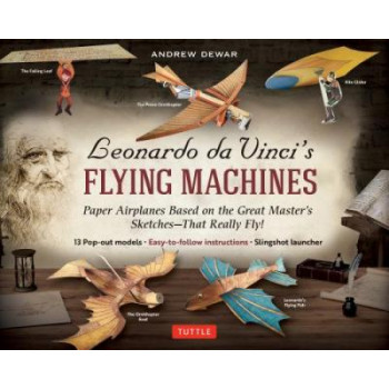 Leonardo da Vinci's Flying Machines Kit: Paper Airplanes Based on the Great Master's Sketches That Really Fly!