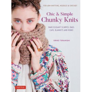 Chic & Simple Chunky Knits: For Arm Knitting, Needles & Crochet: Make Elegant Scarves, Bags, Caps, Blankets and More!