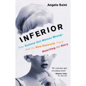 Inferior: How Science Got Women Wrong-And the New Research That's Rewriting the Story