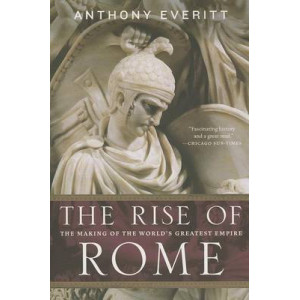 Rise of Rome: The Making of the World's Greatest Empire