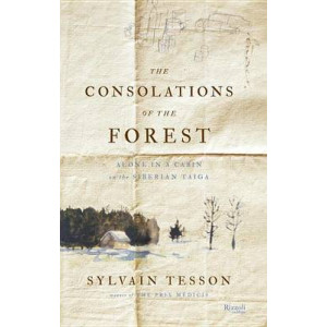 Consolations of the Forest: Alone in a Cabin on the Siberian Taiga