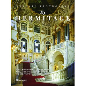 My Hermitage: How the Hermitage Survived Tsars, Wars, and Revolutions to Become the Greatest Museum in the World