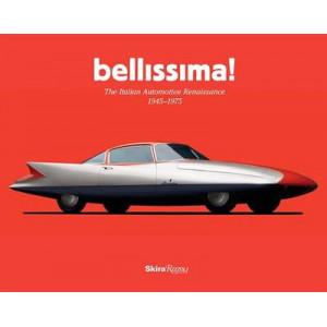 Bellissima!: The Italian Automotive Renaissance 1945- 1975