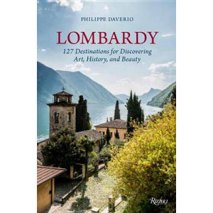 Lombardy: 127 Destinations for Discovering Art, History and Beauty