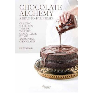 Chocolate Alchemy: A Bean-To-Bar Primer: Creating Your Own Terrific Truffles, Candy, Cakes, Fudge and Sipping Chocolates