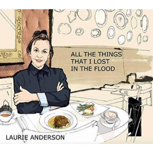 Laurie Anderson All the Things I Lost in the Flood