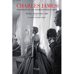 Charles James: Portrait of an Unreasonable Man: Fame, Fashion, Art