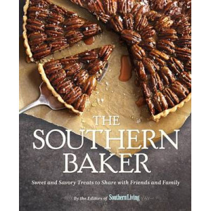 Southern Baker: Sweet & Savory Treats to Share with Friends and Family