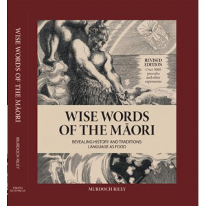 Wise Words of the Maori: Revealing History and Traditions REVISED EDTN