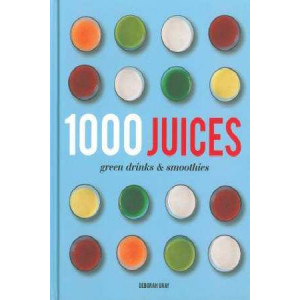 1000 Juices: Green Drinks and Smoothies