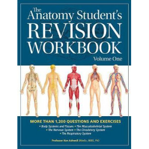 The Anatomy Student's Revision Workbook: Volume One