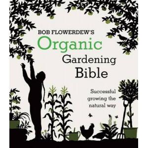 Organic Gardening Bible: Successful Growing the Natural Way