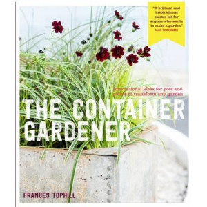 Container Gardener: Inspirational Ideas for Pots & Plants to Transform Any Garden
