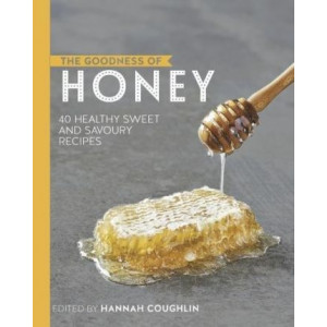 Goodness of Honey: 40 healthy sweet and savoury recipes