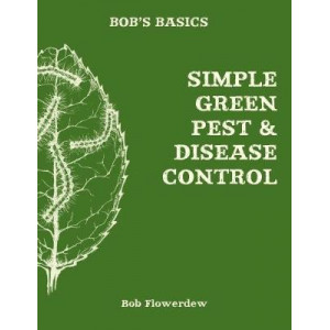 Bob's Basics: Simple & Green Pest & Disease Control