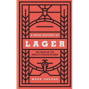 Brief History of Lager: 500 Years of the World's Favourite Beer, A