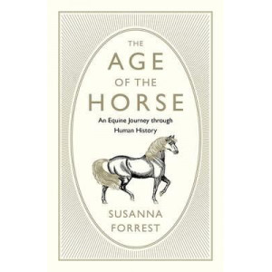 Age of the Horse: The Intimate History of Humans and Horses