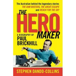 Hero Maker: A Biography of Paul Brickhill
