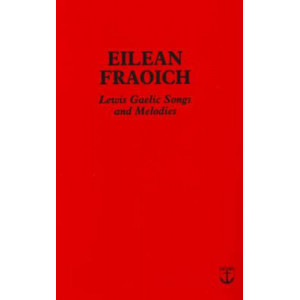 Eilean Fraoich: Lewis Gaelic Songs and Melodies