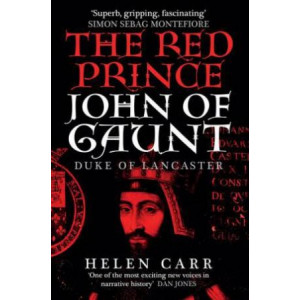 Red Prince: The Life of John of Gaunt, the Duke of Lancaster, The