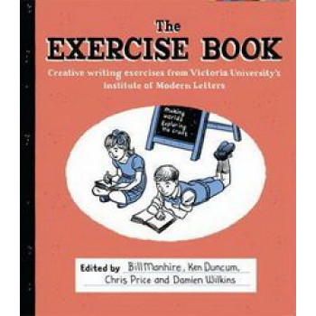 Exercise Book : Creative Writing Exercises from Victoria University's Institute of Modern Letters