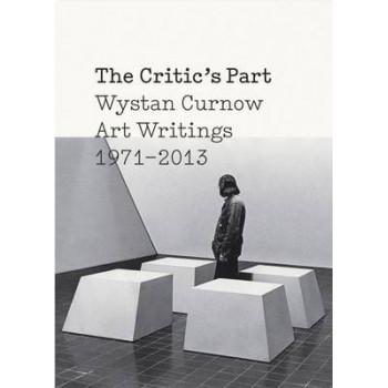 Critic's Part: Wystan Curnow Art Writings 1971-2013