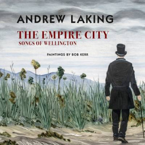 Empire City: Songs of Wellington (with CD of songs)