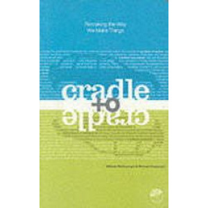 Cradle to Cradle : Remaking the Way We Make Things