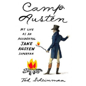 Camp Austen: My Life as an Accidental Jane Austen Superfan