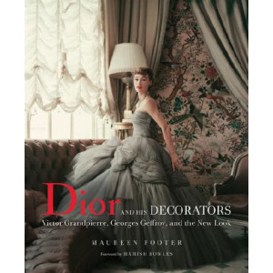 Dior and His Decorators: Victor Grandpierre, Georges Geffroy and The New Look