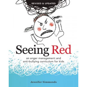Seeing Red: An Anger Management and Anti-Bullying Curriculum for Kids