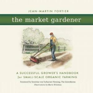 Market Gardener: A Successful Grower's Handbook for Small-Scale Organic Farming
