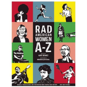 Rad American Women A-Z: Rebels, Trailblazers, and Visionaries Who Shaped Our History ... and Our Future!