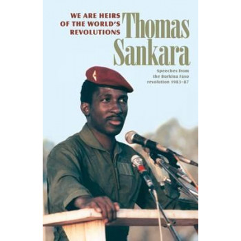 We are the Heirs of the World's Revolutions: Speeches from the Burkina Faso Revolution 1983-1987