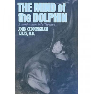 Mind of the Dolphin: A Nonhuman Intelligence