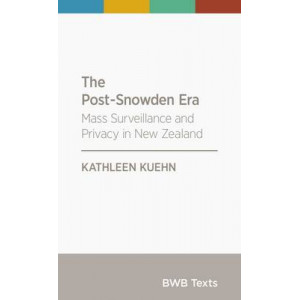 BWB Text: Post-Snowden Era: Mass Surveillance and Privacy in New Zealand