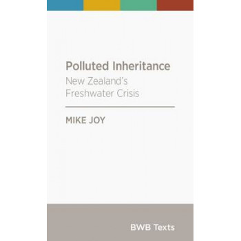 BWB Text: Polluted Inheritance: New Zealand's Freshwater Crisis