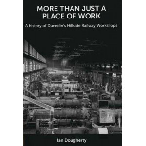 More Than Just a Place of Work: A History of Dunedin's Hillside Railway Workshops