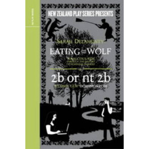 Two Plays : Eating Wolf : 2b or nt 2b