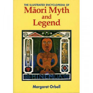 Illustrated Encyclopedia of Maori Myth & Legend