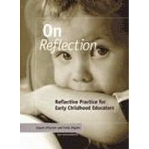 On Reflection : Reflective Practice for Early Childhood