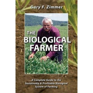 Biological Farmer: A Complete Guide to the Sustainable & Profitable Biological System of Farming