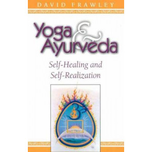 Yoga and Ayurveda: Self-healing and Self-realization