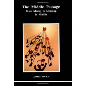 Middle Passage: From Misery to Meaning in Mid-Life