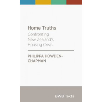 BWB Text: Home Truths: Confronting New Zealand's Housing Crisis