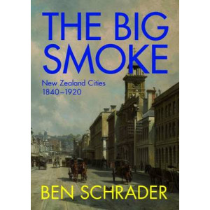 Big Smoke: New Zealand Cities, 1840-1920